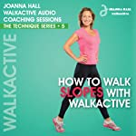 How to Walk Slopes with Walkactive: Walkactive Audio Coaching Sessions - The Technique Series, #5 | Joanna Hall