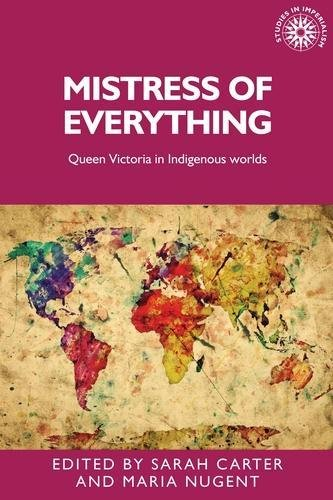Mistress of Everything: Queen Victoria in Indigenous Worlds (Studies in Imperialism MUP)