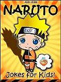 NARUTO: 100+ Naruto Jokes & Memes for Children (Naruto Jokes fo kids, Naruto Memes for kids ) (+HUGE BONUS)