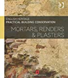 Practical Building Conservation : Mortars Plasters and Renders, English Heritage Staff, 0754645592