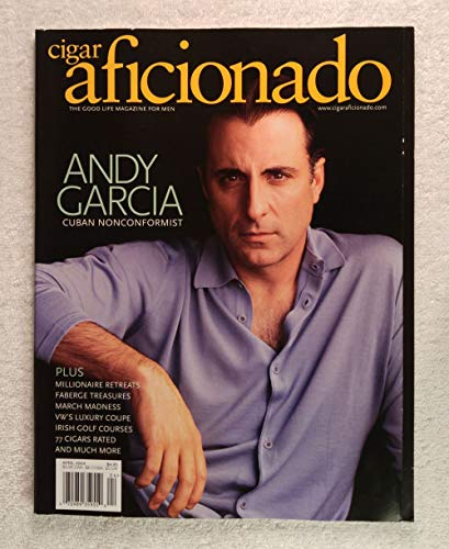 Andy Garcia - Cuban Nonconformist - Cigar Aficionado Magazine - March/April 2004 - Millionaire Retreats, Faberge Treasures, Irish Golf Courses