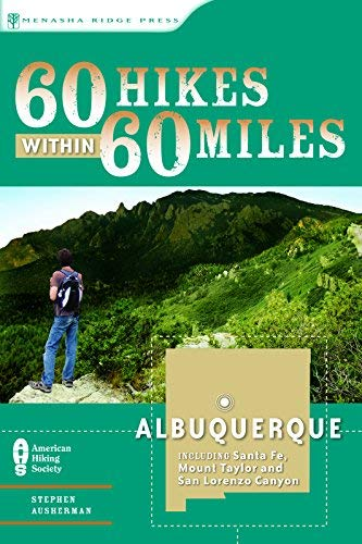60 Hikes Within 60 Miles: Albuquerque: Including Santa Fe, Mount Taylor, and San Lorenzo Canyon (Best Hikes Near Santa Fe)