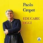 Educare oggi: La sfida di crescere ed educare raccontata da Paolo Crepet | Paolo Crepet