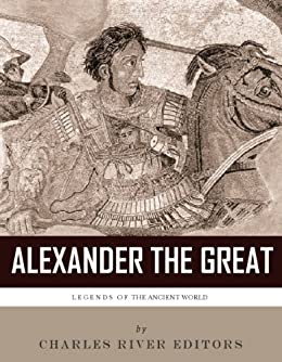 Legends of the Ancient World: The Life and Legacy of Alexander the Great by [Lagana, Tommaso]