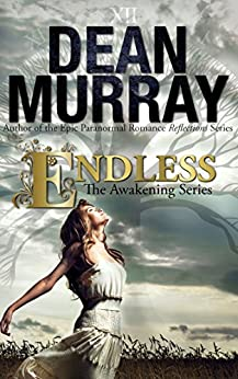 Endless: A YA Paranormal Romance (Volume 3 of The Awakening Books) (The Awakening Series) by [Murray, Dean]