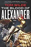 The Blood of Alexander, Tom Wilde, 0765333309
