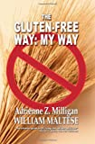 The Gluten-Free Way, Adrienne Z. Milligan and William Maltese, 1434457192