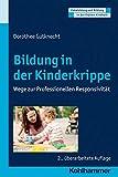 Bildung in der Kinderkrippe: Wege zur Professionellen Responsivität (Entwicklung und Bildung in der Frühen Kindheit)