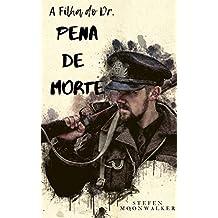 A Filha do Dr. Pena de Morte: Uma história de amor, perdão e luta pela liberdade.
