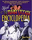 The Official Three Stooges Encyclopedia: The Ultimate Knucklehead's Guide to Stoogedom--from Amalgamated Association of Morons to Ziller...
