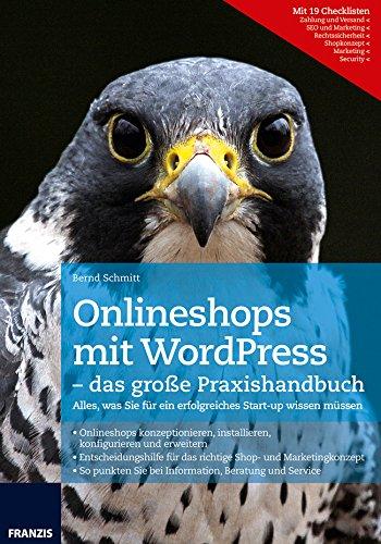 Onlineshops mit WordPress - das große Praxishandbuch: Alles, was Sie für ein erfolgreiches Start-up wissen müssen