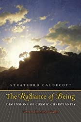The Radiance of Being: Dimensions of Cosmic Christianity by Stratford Caldecott (2013-11-03)