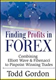Finding Profits in Forex : Combining Elliott Wave and Fibonacci to Pinpoint Winning Trades, Gordon, Todd, 1592804284