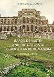 "Marlene Daut, ""Baron de Vastey and the Origins of Black Atlantic Humanism"" (Palgrave, 2017)"
