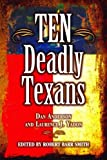 Ten Deadly Texans, Dan Anderson and Laurence J. Yadon, 1589805992