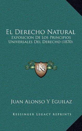 El Derecho Natural: Exposicion De Los Principios Universales Del Derecho (1870) (Spanish Edition) pdf epub