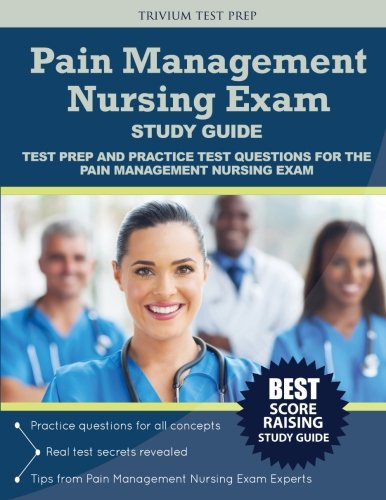 Pain Management Nursing Exam Study Guide: Test Prep and Practice Test Questions for the Pain Management Nursing Exam
