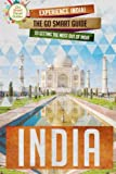 India: Experience India! The Go Smart Guide To Getting The Most Out Of India (India Travel Guide - Asia -Delhi - Holiday)