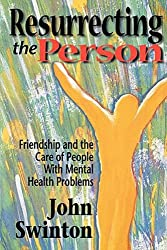Resurrecting the Person: Friendship and the Care of People with Mental Health Problems: Friendship and Care of People with Mental Health Problems