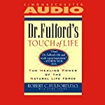 Dr. Fulford's Touch of Life: The Healing Power of the Natural Life Force | Robert Fulford