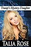 Tiffany Trump: Trump's Mystery Daughter (Trump Family Book 3)