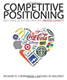 img - for COMPETITIVE POSITIONING: Best Practices for Creating Brand Loyalty by Richard D. Czerniawski & Michael W. Maloney (2010-09-01) book / textbook / text book