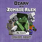 Zombie Army: Diary of a Minecraft Zombie Alex, Book 2 |  MC Steve, MC Alex, Noob Steve