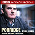 Porridge: A Third Helping Radio/TV Program by BBC Audiobooks Narrated by Ronnie Barker, Richard Beckinsale