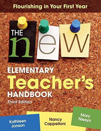 The New Elementary Teacher?s Handbook: Flourishing in...