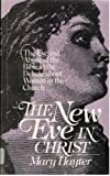 The New Eve in Christ : The Use and Abuse of the Bible in the Debate about Women in the Church, Hayter, Mary, 0802803253
