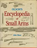 Olson's Encyclopedia of Small Arms, John Olson, 0832903744