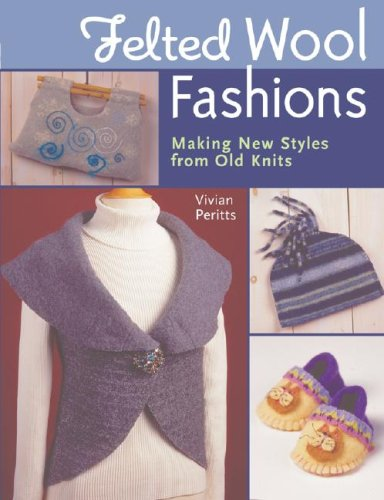 (Felted Wool Fashions: Making New Styles from Old Knits )