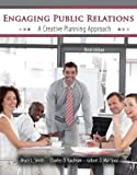 Engaging Public Relations : A Creative Planning Approach, Smith, Bruce and Kaufman, Charles O., 1465202366