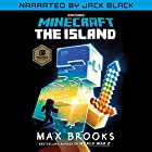 Minecraft: The Island (Narrated by Jack Black): An Official Minecraft Novel Audiobook by Max Brooks Narrated by Jack Black