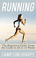Running: The Beginners Guide! From The Couch To a 5k In 12 Weeks (Running - Jogging - 5K - Weight Loss - Sprinting) (English Edition)