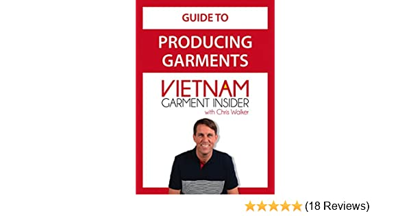 326265e3e931d Guide to Producing Garments in Vietnam (Apparel Production in Vietnam Book  1)
