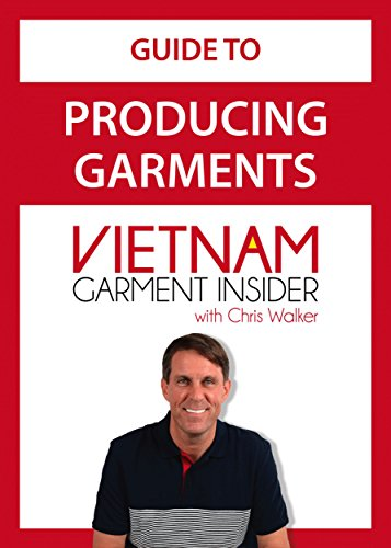 (Guide to Producing Garments in Vietnam (Apparel Production in Vietnam Book 1))
