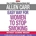 The Easy Way for Women to Stop Smoking: Without Gaining Weight Audiobook by Allen Carr Narrated by Karina Fernandez
