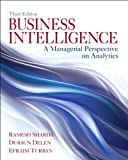 Business Intelligence: A Managerial Perspective on Analytics (3rd Edition) by Sharda, Ramesh, Delen, Dursun, Turban, Efraim 3rd edition (2013) Paperback