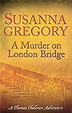 A Murder On London Bridge: 5 (Adventures of Thomas Chaloner)