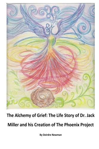 The Alchemy of Grief: The Life Story of Dr. Jack Miller and his Creation of The Phoenix Project