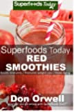 Superfoods Today Red Smoothies: Energizing, Detoxifying & Nutrient-dense Smoothies Blender Recipes: Detox Cleanse Diet, Smoothies for Weight Loss ... Cleanse for Weight Loss Energy: Volume 7