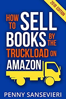 How to Sell Books by the Truckload on Amazon - 2018 Edition!: Power Pack: Sell Books by the Truckload & Get Reviews by the Truckload by [Sansevieri, Penny C.]