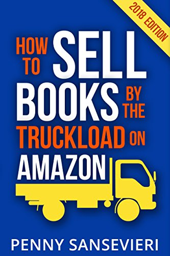 How to Sell Books by the Truckload on Amazon - 2018 Edition!: Power Pack: Sell Books by the Truckload & Get Reviews by the Truckload (Best Place To Sell Back Dvds)