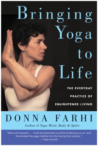 Bringing Yoga to Life: The Everyday Practice of Enlightened Living cover