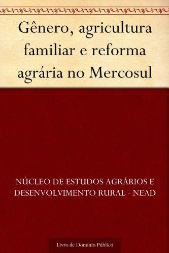 Gênero agricultura familiar e reforma agrária no Mercosul