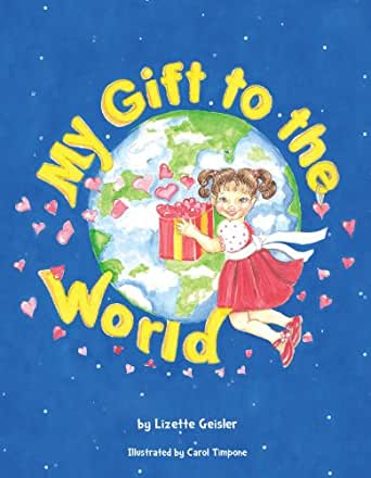 My Gift to the World - Kindle edition by Miriam Lizette Geisler, Carol