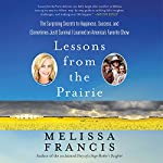Lessons from the Prairie: The Surprising Secrets to Happiness, Success, and (Sometimes Just) Survival I Learned on America's Favorite Show | Melissa Francis