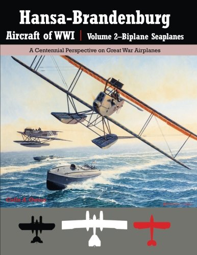 Hansa-Brandenburg Aircraft of WWI|Volume 2?Biplane Seaplanes: A Centennial Perspective on Great War Airplanes (Great War Aviation) (Volume 18)