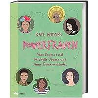 Powerfrauen. Was Beyoncé mit Michelle Obama und Anne Frank verbindet. Ihre Vorbilder und ihr Kampf um Emanzipation und Gleichberechtigung. Biografien aus Politik, Sport, Mode, Kunst & Wissenschaft.